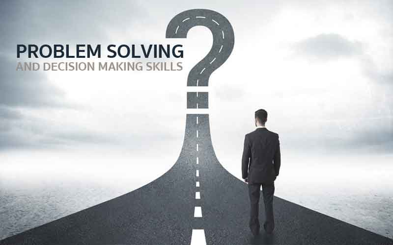 PROBLEM SOLVING AND DECISION MAKING SKILLS