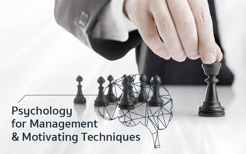 PSYCHOLOGY FOR MANAGEMENT & MOTIVATING TECHNIQUES