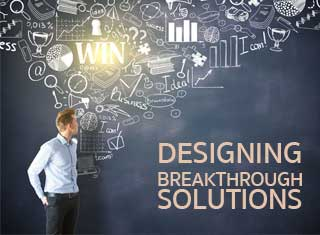 DESIGNING BREAKTHROUGH SOLUTIONS