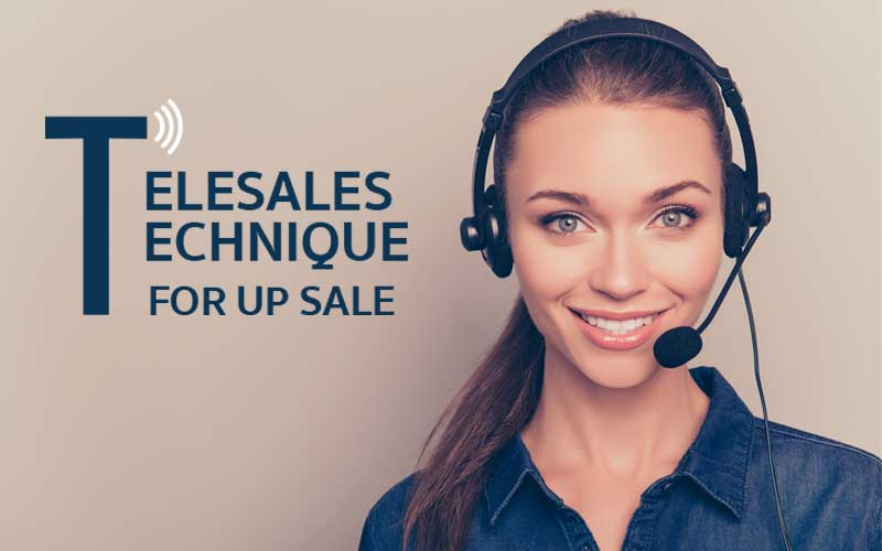 TELESALES TECHNIQUE FOR UP SALE