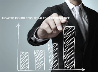HOW TO DOUBLE YOUR SALES PERFORMANCE
