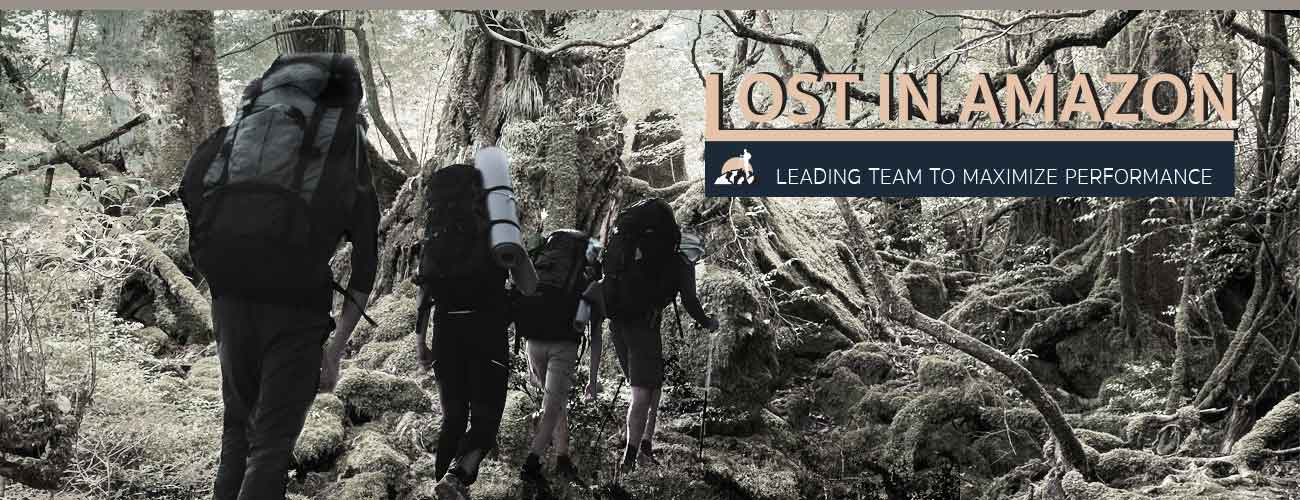 LOST IN AMAZON :  LEADING TEAM TO MAXIMIZE PERFORMANCE