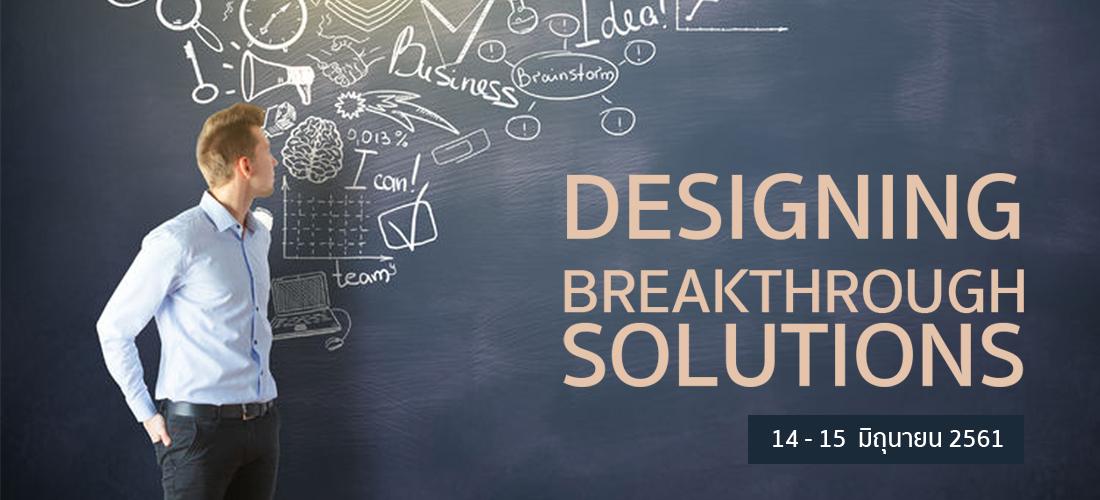 DESIGNING BREAKTHROUGH SOLUTIONS